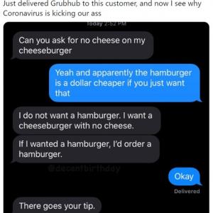 ハンバーガーじゃなくてチーズバーガーのチーズ抜きを欲しがる客 「新型コロナウイルスが猛威をふるっている理由がわかったよ」